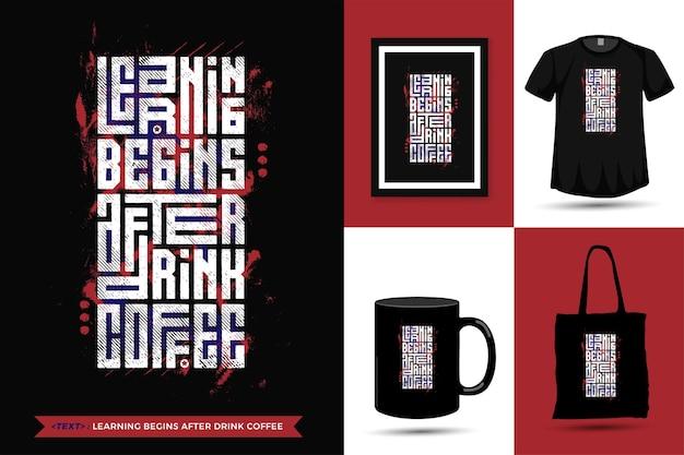 Zitat inspiration t-shirt lernen beginnt nach dem trinken von kaffee für den druck. moderne vertikale designschablone modekleidung, plakat, einkaufstasche, becher und waren
