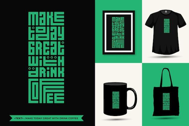 Zitat inspiration t-shirt machen heute großartig mit drink coffee zum drucken. moderne vertikale designschablone modekleidung, plakat, einkaufstasche, becher und waren