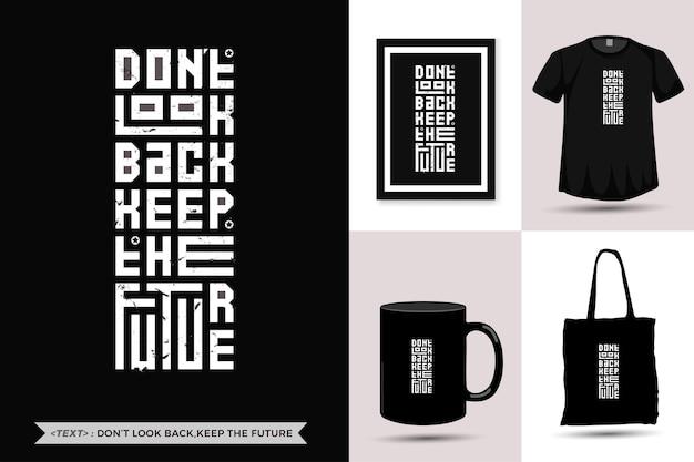 Zitat inspiration t-shirt schauen sie nicht zurück, behalten sie die zukunft für den druck. vertikale entwurfsschablone der modernen typografiebeschriftung