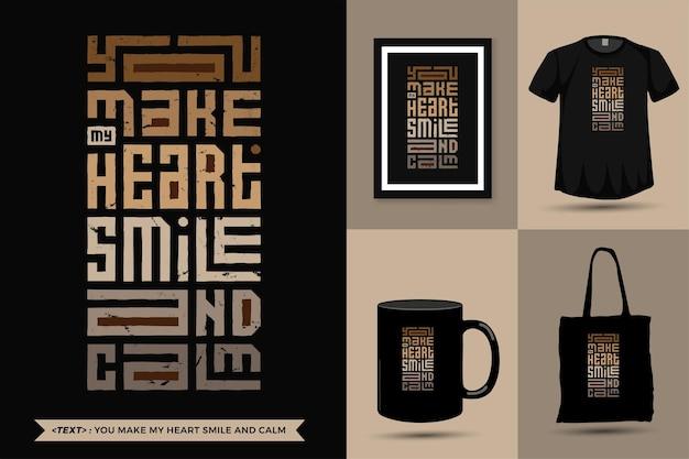 Zitat inspiration t-shirt sie bringen mein herz zum lächeln und zur ruhe für den druck. vertikale designschablone der modernen typografie, die modekleidung, plakat, einkaufstasche, becher und waren beschriftet