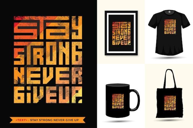 Zitat motivation t-shirt bleib stark, gib niemals für den druck auf. vertikale entwurfsschablone der trendigen typografie-beschriftung