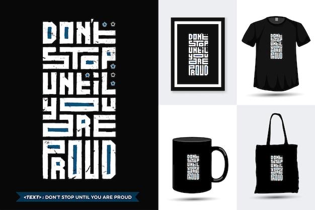 Zitat motivation t-shirt hört nicht auf, bis sie stolz auf den druck sind. vertikale entwurfsschablone der trendigen typografie-beschriftung