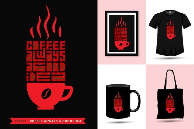 Zitat motivation t-shirt kaffee immer eine gute idee. vertikale designvorlage der trendigen typografie-beschriftung für druck-t-shirt-modekleidungsplakat, einkaufstasche, tasse und waren