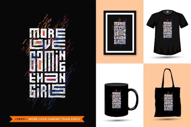 Zitat motivation t-shirt mehr love gaming als mädchen. vertikale designvorlage der trendigen typografie-beschriftung für druck-t-shirt-modekleidungsplakat, einkaufstasche, tasse und waren