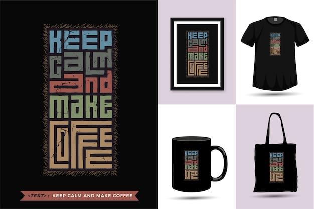 Zitat t-shirt bleib ruhig und mache kaffee. trendy typografie schriftzug vertikale design-vorlage für print t-shirt mode kleidung, einkaufstasche, becher und ware