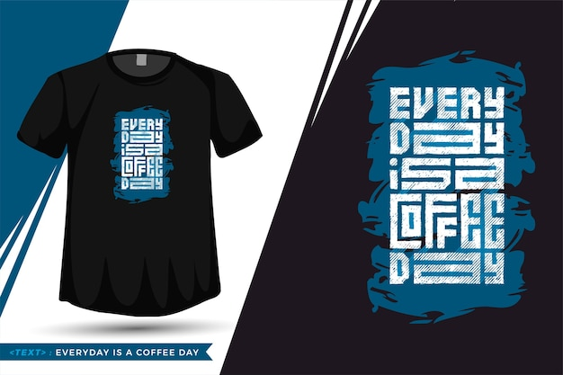 Zitat t-shirt jeden tag ist ein kaffeetag. vertikale vorlage für trendige typografie-beschriftung für druck-t-shirt