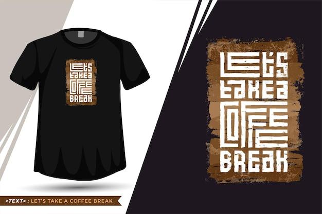 Zitat t-shirt machen wir eine kaffeepause. vertikale entwurfsvorlage der trendigen typografiebeschriftung