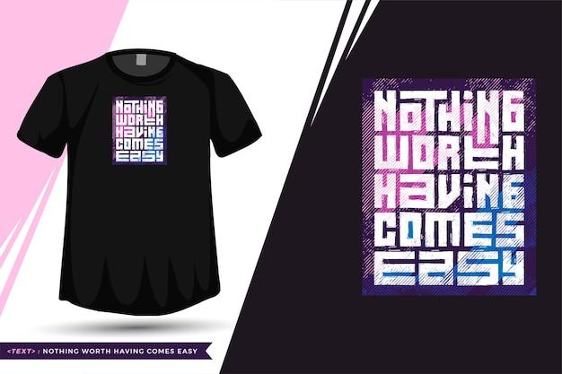Zitat t-shirt nichts wertvolles kommt einfach. vertikale entwurfsvorlage der trendigen typografiebeschriftung