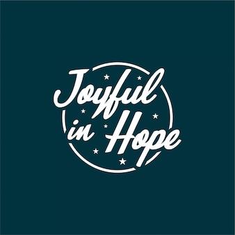 Zitat über das leben, das mit typografie-schriftzügen inspiriert und motiviert. freudig in der hoffnung