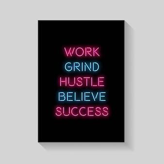 Zitat. work grind hustle glauben sie an den erfolg von postern im neon-stil.