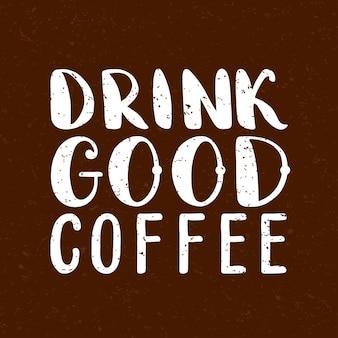 Zitieren. trinken sie guten kaffee. handgezeichnetes typografie-poster. für grußkarten, valentinstag, hochzeit, poster, drucke oder heimtextilien. vektorillustration