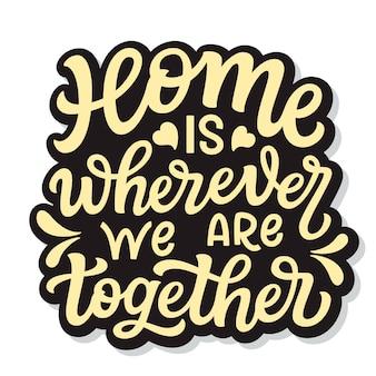 Zuhause ist, wo immer wir zusammen sind