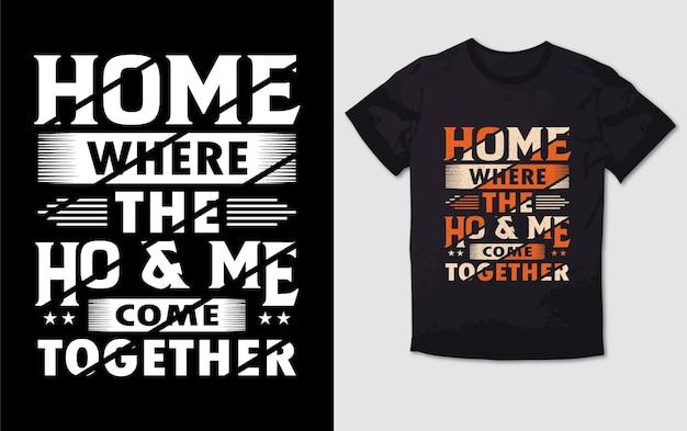 Zuhause, wo die ho und ich zusammenkommen typografie t-shirt design Premium Vektoren