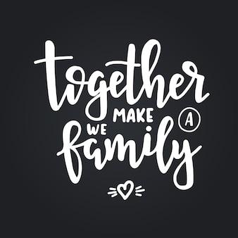 Zusammen machen wir ein handgezeichnetes typografie-poster für die familie. konzeptionelle handgeschriebene phrase haus und familie, handbeschriftetes kalligraphisches design. beschriftung.
