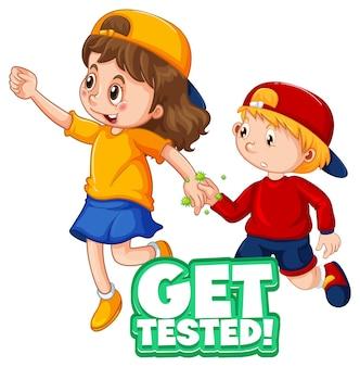 Zwei kinder-cartoon-charaktere halten keine soziale distanz mit get tested font on white