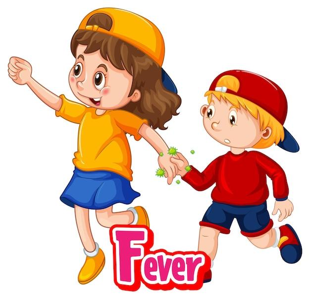 Zwei kinder-cartoon-figur hält keine soziale distanz mit fever-schriftart isoliert auf weißem hintergrund