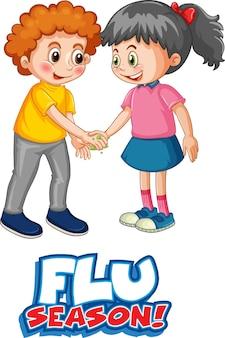 Zwei kinder-cartoon-figur hält keine soziale distanz mit grippesaison-schriftart isoliert auf weißem hintergrund