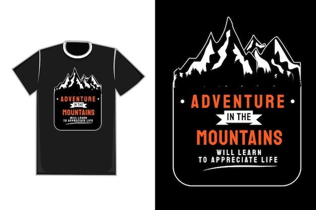 A aventura do título de camisetas nas montanhas vai aprender a apreciar a cor da vida, laranja, branco e preto