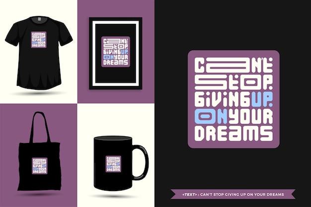 A camiseta motivação das citações de tipografia não para de desistir dos seus sonhos para imprimir. letras tipográficas pôster, caneca, sacola, roupas e mercadorias com modelo de design vertical