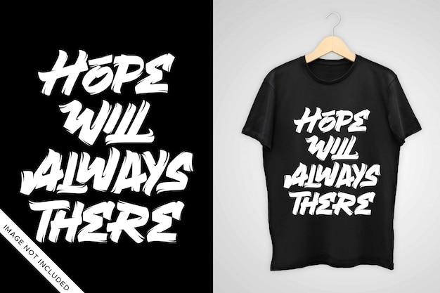 A esperança sempre estará lá tipografia camiseta design