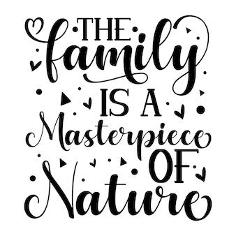 A família é uma obra-prima da natureza com letras premium vector design