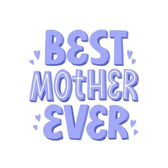 A melhor mãe de todos os tempos. hand desenhada letras de vetor. bithday ou modelo de cartão de dia das mães.