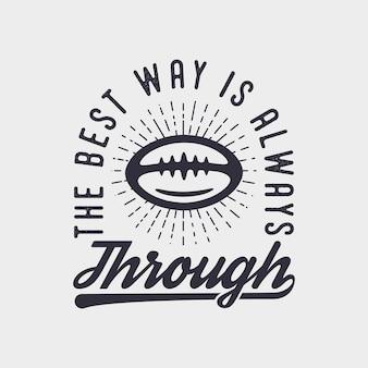 A melhor maneira é sempre por meio de tipografia vintage de futebol americano camiseta design ilustração