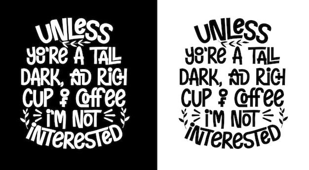 A menos que você seja uma xícara de café alta, escura e rica, eu não estou interessado