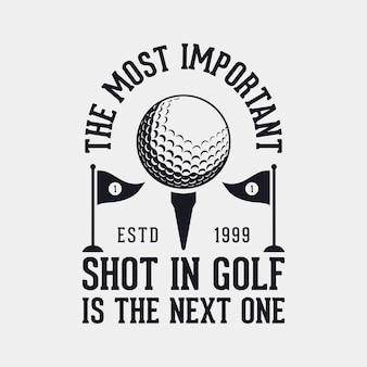 A tacada mais importante no golfe é a próxima tipografia vintage ilustração de design de camiseta de golfe