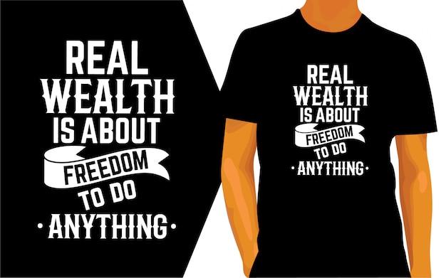 A verdadeira riqueza é sobre a liberdade de fazer qualquer coisa, design de letras para camisetas