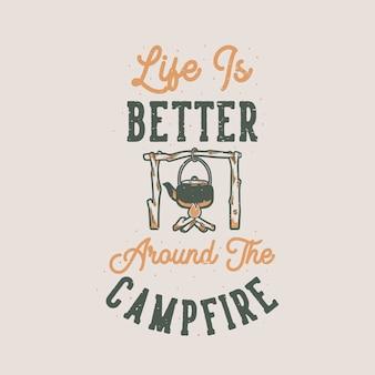 A vida da tipografia do slogan vintage é melhor em volta da fogueira