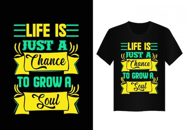 A vida é apenas uma chance de crescer uma alma quote typography t shirt design