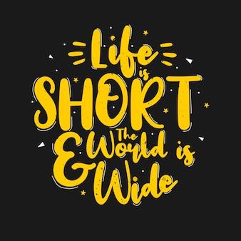 A vida é curta e o mundo é largo