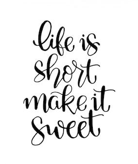 A vida é curta, seja doce, letras de mão, citações motivacionais.
