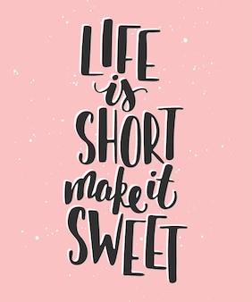 A vida é curta, seja doce. letras manuscritas