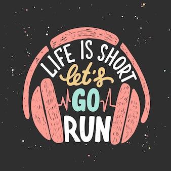 A vida é curta, vamos correr com fones de ouvido.