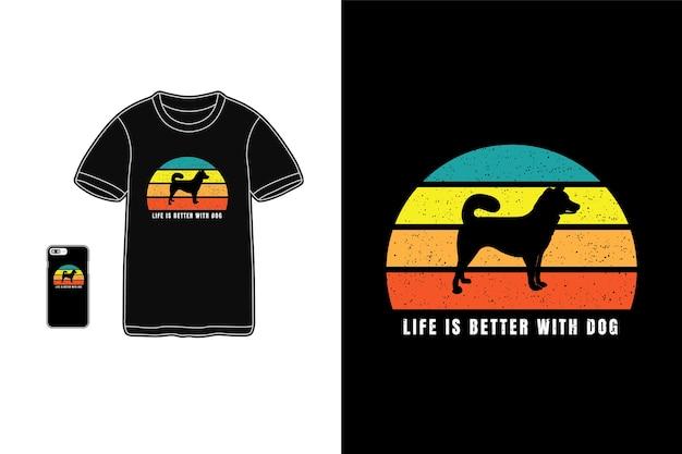A vida é melhor com cachorro, tifografia de camiseta
