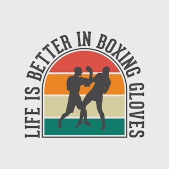 A vida é melhor com luvas de boxe tipografia vintage boxe camiseta design ilustração