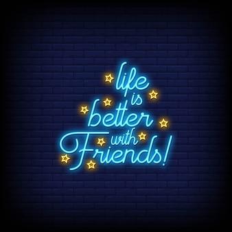 A vida é melhor com os amigos no estilo de sinais de néon
