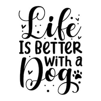 A vida é melhor com um cão elemento tipográfico exclusivo design vetorial premium