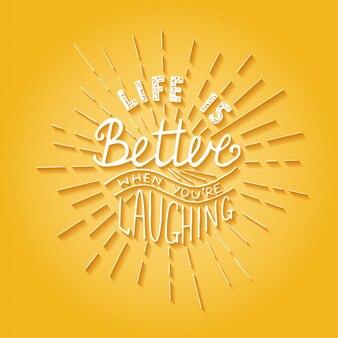 A vida é melhor quando você está sorrindo