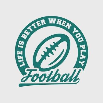 A vida é melhor quando você joga futebol vintage tipografia futebol camiseta design ilustração