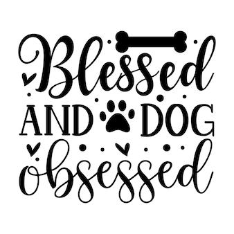 Abençoado e obcecado por cachorros elemento de tipografia exclusivo design vetorial premium