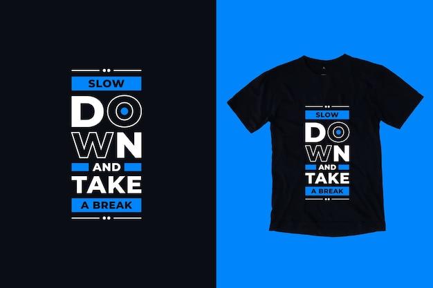 Abrande e faça uma pausa design moderno de camisetas inspiradoras