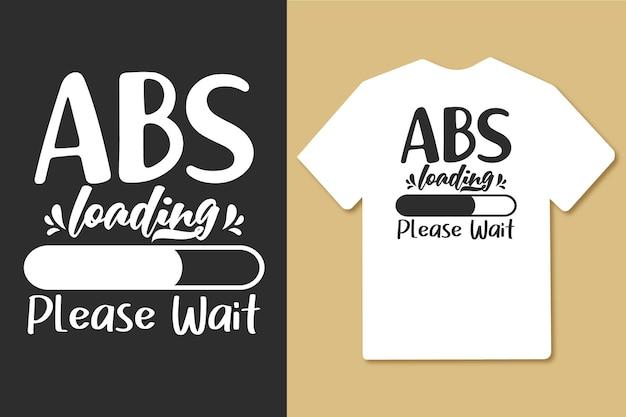 Abs carregando, por favor, aguarde tipografia design de camiseta para treino de ginástica