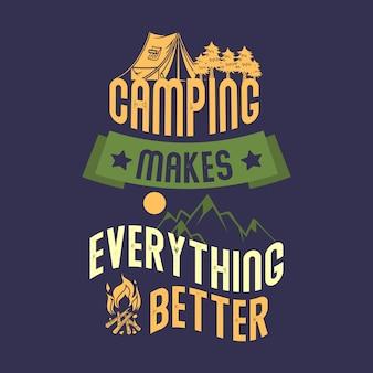 Acampar faz tudo melhor. provérbios e cotações do acampamento