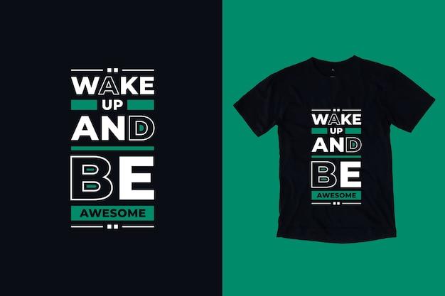 Acorde e seja incrível design de camiseta com citações inspiradoras modernas Vetor Premium