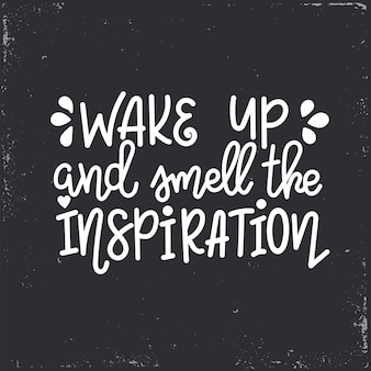 Acorde e sinta o cheiro das letras de inspiração, citações motivacionais
