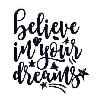 Acreditar nos seus sonhos. cartaz de tipografia desenhada de mão elegante.