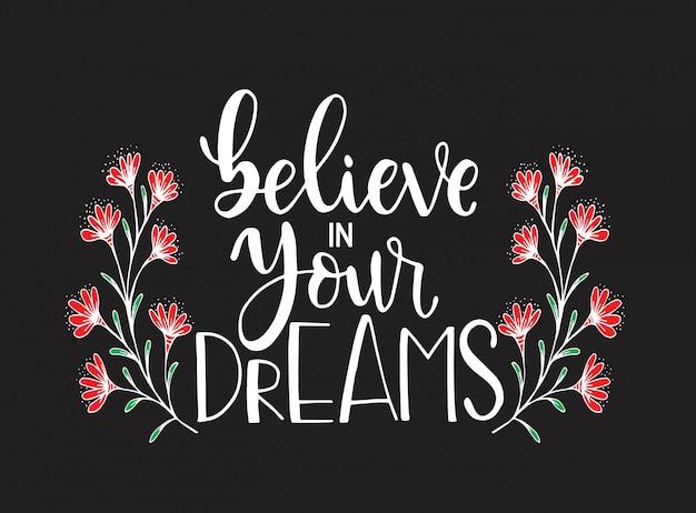 Acredite em seus sonhos, letras de mão, citações de motivação